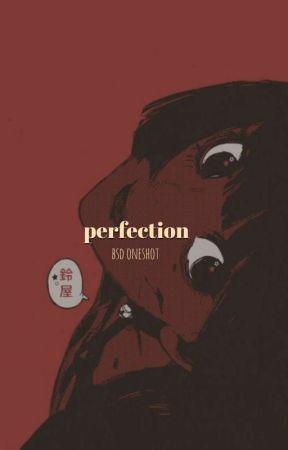 perfection. // bsd oneshot by dalgonaz