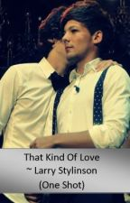 That Kind Of Love ~ Larry Stylinson (One Shot) by 1DandLarry