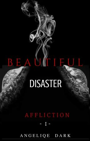 A F F L I C T I O N  {Book I} of the Beautiful Disaster Series {PUBLISHED} by DarkWingAngeliqe