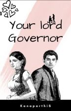 YOUR LORD GOVERNOR by KanaparthiS