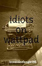 idiots on wattpad by AWriterLivingInABook