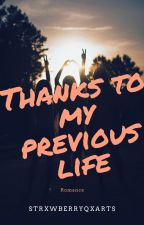 Thanks to my previous life by pxsettia