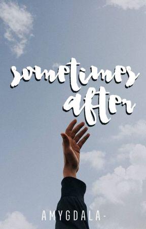 Sometimes After by amygdala-