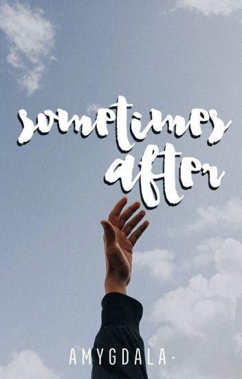 Sometimes After