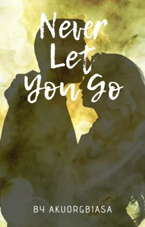 Never Let You Go (Working Title) by akuorgbiasa