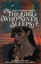 The Girl Who Never Sleeps by SacredNevermore