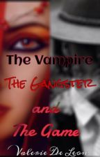 The Vampire, The Gangster, and The Game #Wattys2015 *Completed* by MrsDWinchester2016
