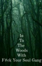 In Two The Woods With F#ck Your Soul Gang  by venukarav