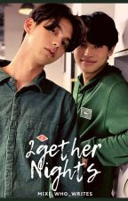 2gether Nights || BrightWin | 2gether One Shots by Mixi_who_writes