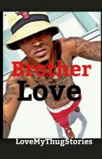 Brother Love  by LoveMyThugStories
