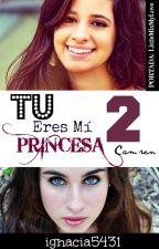 Tu Eres Mi Princesa 2 [Camren] by KaaWaadaa
