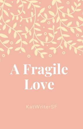 A Fragile Love by KatWriterSF