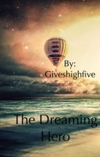The Dreaming Hero by giveshighfive