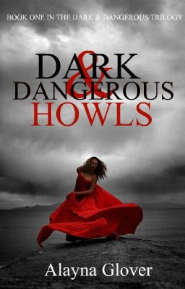 Dark And Dangerous Howls(Book 1 of the D&D Trilogy) by AlaynaGlover