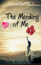 The Mending of Me by themaddiwriter