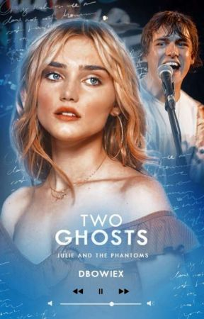 01 | TWO GHOSTS ━━ julie and the phantoms by dbowiex