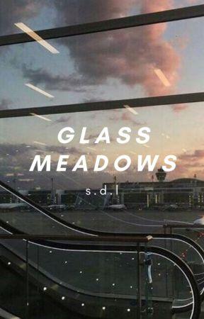 ㅡ glass meadows ;「 poetry 」 by sundustandlove