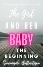 The Girl And Her Baby (The Beginning)-(Editing) by SumayahBallantyne
