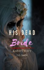 His Dead Bride (EXCERPT ONLY) by lightthecandle