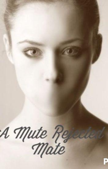 A Mute Rejected Mate