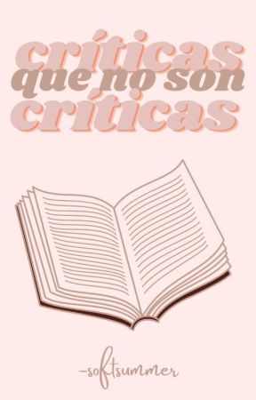 Críticas que no son críticas by -softsummer