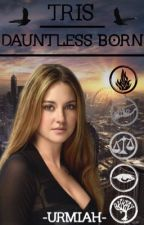 Tris- Dauntless Born by urmiah