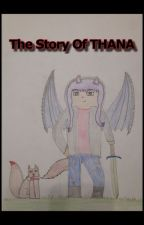 The Story Of Thana [Completed] by wolfdragon1