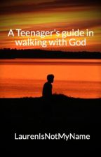 A Teenager's guide in walking with God by Gingerssing