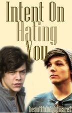 Intent on Hating You (Larry Stylinson) by beautifulnightmare2
