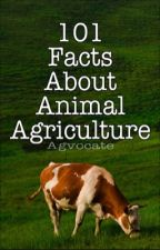 101 Facts About Animal Agriculture  by Agvocate