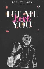 Let Me Love You (OG) by Looney_Loon