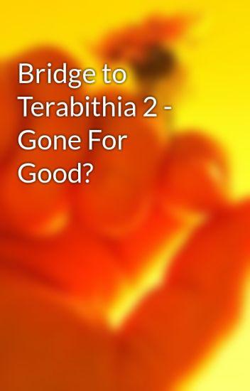 Bridge To Terabithia 2 Gone For Good Ahirbhairav Wattpad