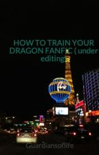 HOW TO TRAIN YOUR DRAGON FANFIC ( under editing) by Guardiansoflife