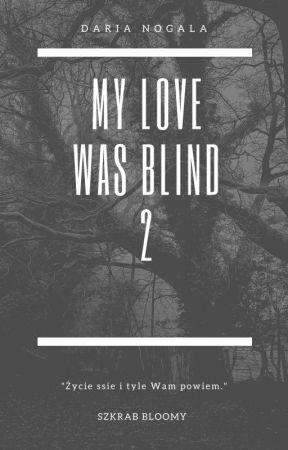 MY LOVE WAS BLIND 2 by szkrabbloomy