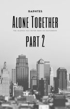 Alone Together part 2 by Raphtes