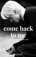 Come Back to Me | Draco Malfoy by P280987