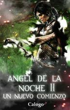 2.Ángel de la noche: un nuevo comienzo by calogo