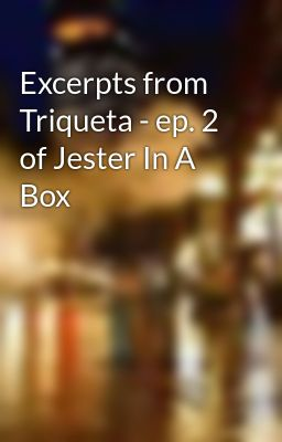 Excerpts from Triqueta - ep. 2 of Jester In A Box