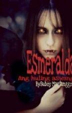 Esmeralda Ang huling Aswang by buboymagtanggol19