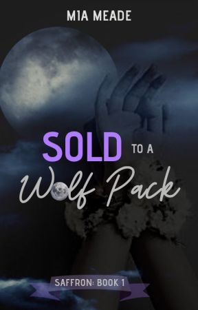 Sold to a Wolf Pack : Saffron by MiaMeade