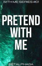 Pretend With Me (With Me Series #01) by betalphaga