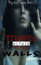 Trapped within these walls book 2 of Mystical series by JanisRoss