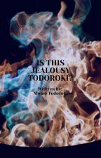 Is this jealousy Todoroki? by MomoTodoroki7