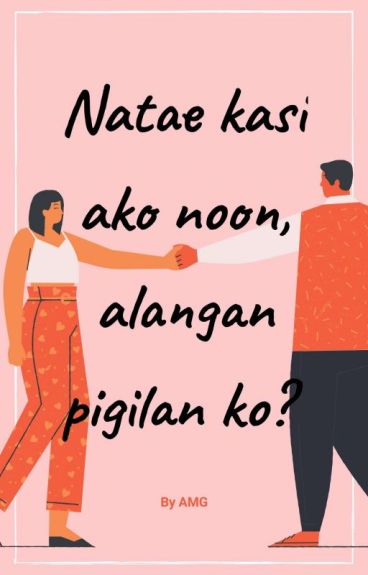 Natae kasi ako nun. Alangan pigilan ko? (Short Story) by DakilangAdik