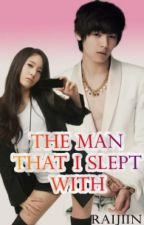 The Man I Slept With [Completed] {Editing Slowly} by Raijiin