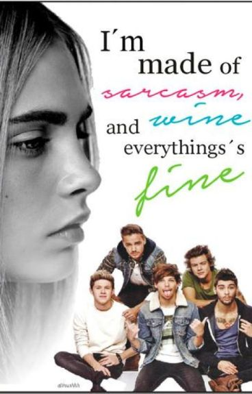 I'm made of sarcasm, wine and everything's fine ( 1d ff )