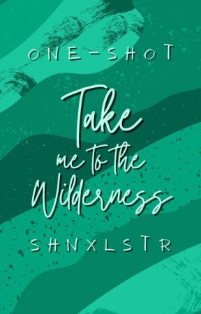 Take Me to the Wilderness (One-Shot Story) by shnxlstr
