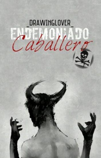 Endemoniado Caballero © (Yaoi/Gay) [Editando]