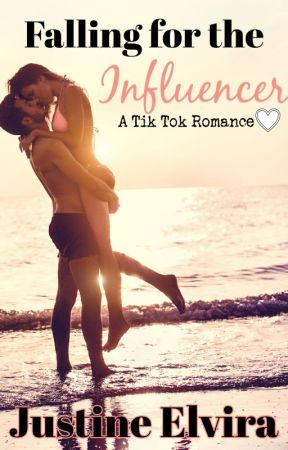 Falling for the Influencer (A Tik Tok Romance) by JustinetheDream