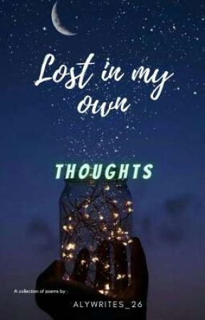 Lost In My Own Thoughts by AlyWrites_26